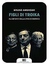 Figli di Troika: Gli artefici della crisi economica (Castelvecchi RX)