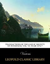 Transactions of the Gaelic society of inverness, Vol. VI, year 1876-7