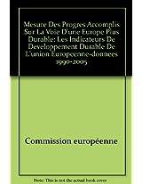 Mesure Des Progres Accomplis Sur La Voie D'une Europe Plus Durable: Les Indicateurs De Developpement Durable De L'union Europeenne-donnees 1990-2005