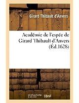 Academie de L'Espee de Girard Thibault D'Anvers: . Ou Se Demonstrent Par Reigles Mathematiques Sur Le Fondement D'Un Cercle Mysterieux... (Arts)