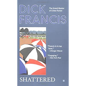 Shattered (A Dick Francis Novel)