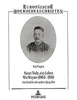 Neun Tode, Ein Leben. Wu Woyao (1866-1910): Ein Erzaehler Der Spaeten Qing-Zeit (Europaeische Hochschulschriften / European University Studie)