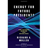 Energy for Future Presidents: The Science Behind the HeadlinesRichard A. Muller�ɂ��