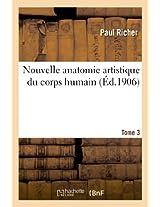 Nouvelle Anatomie Artistique Du Corps Humain. Tome 3 (Sciences)