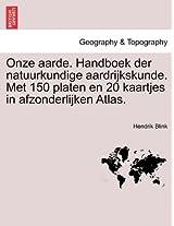 Onze Aarde. Handboek Der Natuurkundige Aardrijkskunde. Met 150 Platen En 20 Kaartjes in Afzonderlijken Atlas.