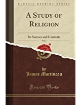 A Study of Religion: Its Sources and Contents, Vol. 1 (Classic Reprint)
