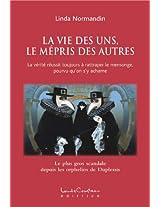 LA VIE DES UNS, LE MÉPRIS DES AUTRES (La vérité réussit toujours à rattraper le mensonge, pourvu qu'on s'y acharne) (French Edition)