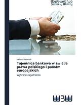 Tajemnica bankowa w swietle prawa polskiego i panstw europejskich: Wybrane zagadnienia