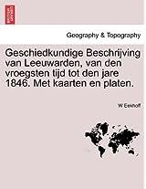 Geschiedkundige Beschrijving Van Leeuwarden, Van Den Vroegsten Tijd Tot Den Jare 1846. Met Kaarten En Platen.