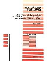 Eigenstaendiges Problemloesen: Zum Umgang Mit Schwierigkeiten Beim Individuellen Und Paarweisen Loesen Mathematischer Problemgeschichten - ... Und Empirische Erkundigungen (Explorationen,)