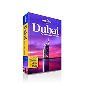 Dubai for the Indian Traveller: An informative guide on malls, beaches, markets, restaurants, hotels, nightlife, entertainment & day trips
