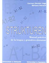 Strukturen: Manual práctico de la lengua y gramática alemanas A1-B2 / Practice Manual of German Language and Grammar
