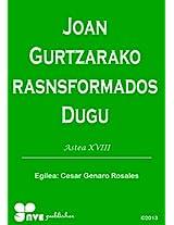JOAN GURTZARAKO TRASNSFORMADOS DUGU (Nola kristau bizitzan hazten Book 18) (Basque Edition)