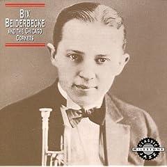 ♪Bix Beiderbecke & the Chicago Cornets [Best of]Bix Beiderbecke & the Chicago Cornets