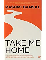 Take Me Home: The Inspiring Stories of 20 Entrepreneurs from Small Town India with Big-Time Dreams
