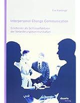 Interpersonal Change Communication: Emotionen ALS Schlusselfaktoren Der Veranderungskommunikation