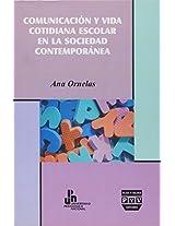 Comunicacion y vida cotidiana escolar en la sociedad contemporanea/ Communication and everyday school  life in contemporary society