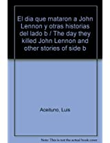 El dia que mataron a John Lennon y otras historias del lado b / The day they killed John Lennon and other stories of side b