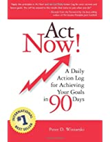 Act Now! A Daily Action Log for Achieving Your Goals in 90 Days