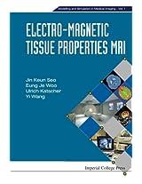 Electro-Magnetic Tissue Properties Mri: Volume 1