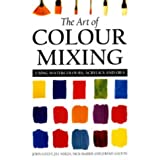 The Art of Colour Mixing: Using Watercolours, Acrylics and OilsJohn Lidzey