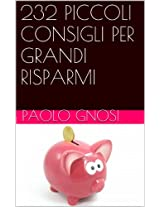 232 PICCOLI CONSIGLI PER GRANDI RISPARMI (Italian Edition)