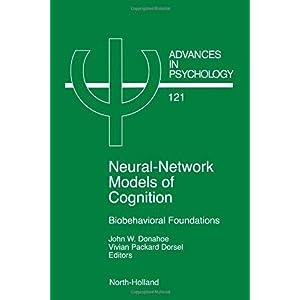 【クリックでお店のこの商品のページへ】Neural Network Models of Cognition, Volume 121: Biobehavioral Foundations (Advances in Psychology): J.W. Donahoe, V.P. Dorsel: 洋書