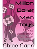 Million Dollar Man Toys: A Private Exploration Of The Ultimate Sex Machine
