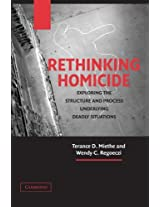 Rethinking Homicide: Exploring the Structure and Process Underlying Deadly Situations (Cambridge Studies in Criminology)