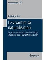 Le vivant et sa naturalisation: Le problème du naturalisme en biologie chez Husserl et le jeune Merleau-Ponty (Phaenomenologica)