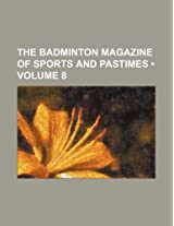 The Badminton Magazine of Sports and Pastimes (Volume 8)
