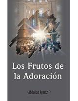 Los frutos de la adoración / The Fruits of Worship
