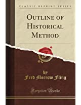 Outline of Historical Method (Classic Reprint)