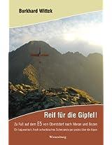 Reif für die Gipfel! Zu Fuß auf dem E5: Von Oberstdorf nach Meran und Bozen: Ein bajuwarisch, frech schwäbisches Scherzando per pedes über die Alpen