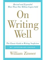 On Writing Wel: The Classic Guide to Writing Nonfiction (On Writing Well)