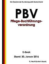 Verordnung über die Rechnungs- und Buchführungspflichten der Pflegeeinrichtungen (Pflege-Buchführungsverordnung - PBV) - E-Book - Stand: 21. Juli 2014 (German Edition)