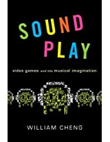 Sound Play: Video Games and the Musical Imagination (Oxford Music/Media Series)