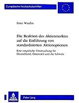 Die Reaktion Des Aktienmarktes Auf Die Einfuehrung Von Standardisierten Aktienoptionen: Eine Empirische Untersuchung Fuer Deutschland, Oesterreich Und ... / European University Studie)
