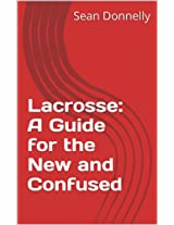 Lacrosse: A Guide for the New and Confused