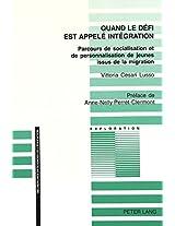 Quand Le Defi Est Appele Integration: Parcours de Socialisation Et de Personnalisation de Jeunes Issus de La Migration Preface de Anne-Nelly Perret-Clermont (Exploration)