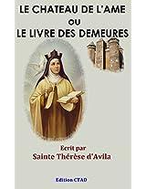 Le Château de l'âme ou Le livre des demeures (Les œuvres de Sainte Thérèse d'Avila t. 1) (French Edition)