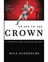 An Eye to the Crown: A Lifestyle for Ultimate Victory: Volume 2 (Discipleship)