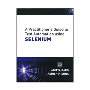 A Practitioner's Guide to Test Automation using SELENIUM
