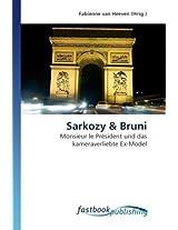 Sarkozy: Monsieur le Président und das kameraverliebte Ex-Model