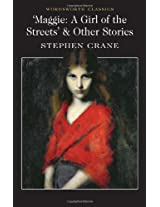Maggie: A Girl of the Streets and Other Stories (Wordsworth Classics)