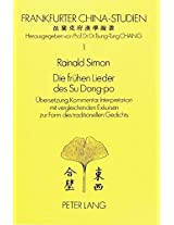 Die Fruehen Lieder Des Su Dong-Po: Uebersetzung, Kommentar, Interpretation Mit Vergleichenden Exkursen Zur Form Des Traditionellen Gedichts