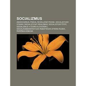 【クリックで詳細表示】Socializmus: Anarchizmus, PR CA, Revolu?n Piesne, Socialistick Strany, Socialistick Realizmus, Socialistick T T [ペーパーバック]