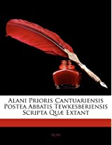 Alani Prioris Cantuariensis Postea Abbatis Tewkesberiensis Scripta Quae Extant