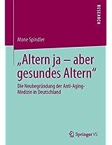 """""""Altern ja - aber gesundes Altern"""": Die Neubegründung der Anti-Aging-Medizin in Deutschland"""