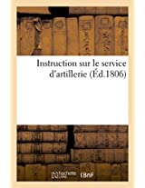Instruction Sur Le Service D'Artillerie, Usage Des Eleves de L'Ecole Speciale Imperiale Militaire (Savoirs Et Traditions)